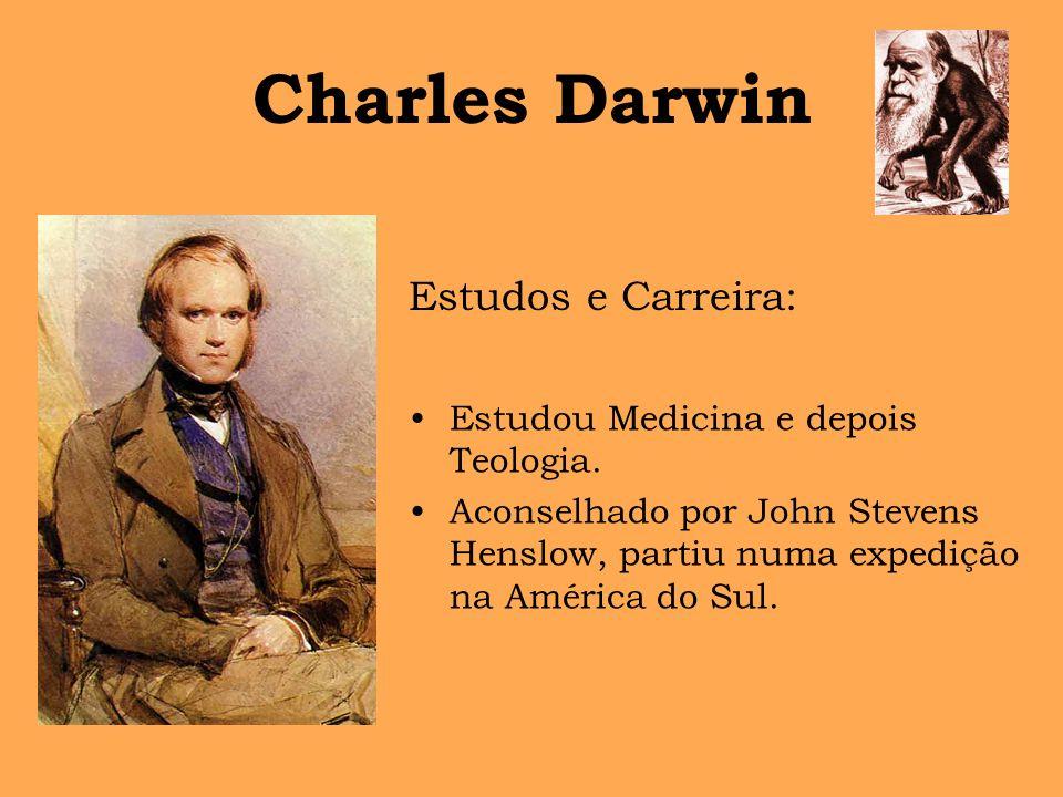 Charles Darwin Estudou Medicina e depois Teologia. Aconselhado por John Stevens Henslow, partiu numa expedição na América do Sul. Estudos e Carreira:
