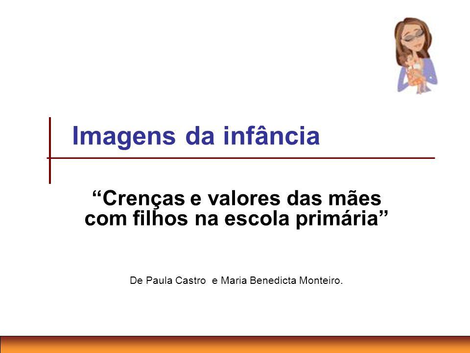 Imagens da infância Crenças e valores das mães com filhos na escola primária De Paula Castro e Maria Benedicta Monteiro.