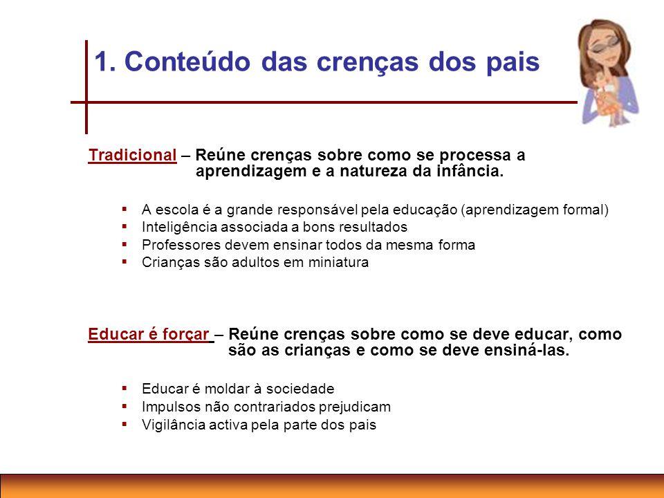 Tradicional – Reúne crenças sobre como se processa a aprendizagem e a natureza da infância. A escola é a grande responsável pela educação (aprendizage