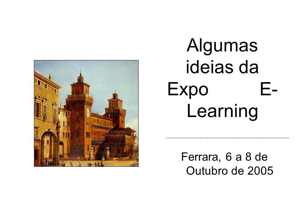 Algumas ideias da Expo E- Learning Ferrara, 6 a 8 de Outubro de 2005