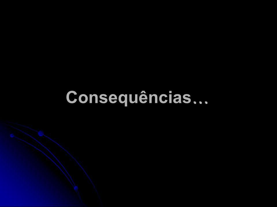 … Consequências…
