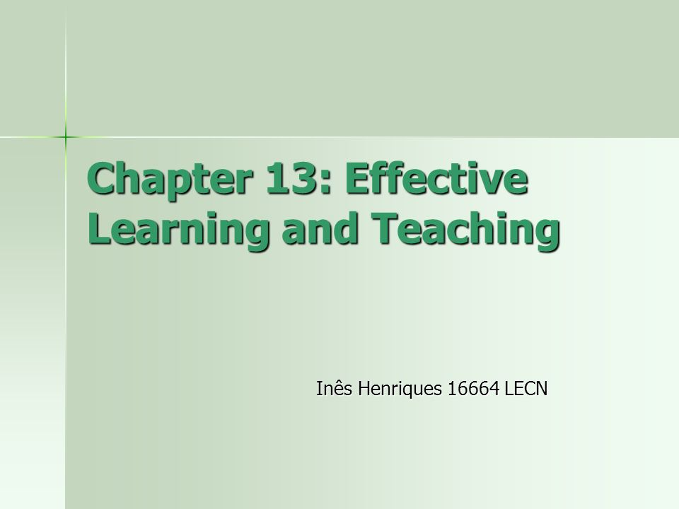 Chapter 13: Effective Learning and Teaching Inês Henriques 16664 LECN