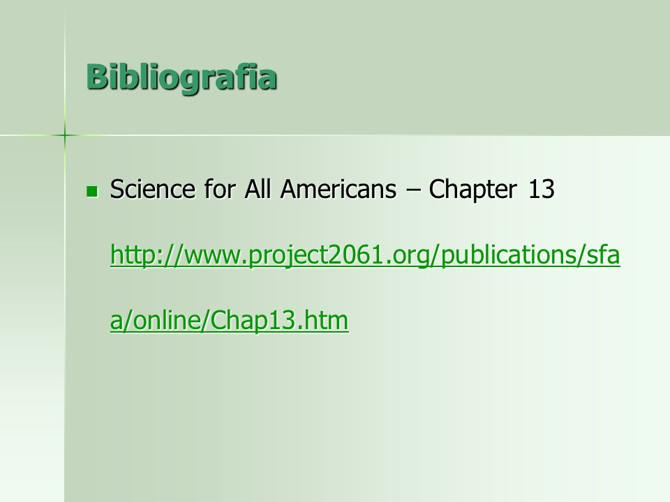 Bibliografia Science for All Americans – Chapter 13 http://www.project2061.org/publications/sfa a/online/Chap13.htm Science for All Americans – Chapter 13 http://www.project2061.org/publications/sfa a/online/Chap13.htm http://www.project2061.org/publications/sfa a/online/Chap13.htm http://www.project2061.org/publications/sfa a/online/Chap13.htm