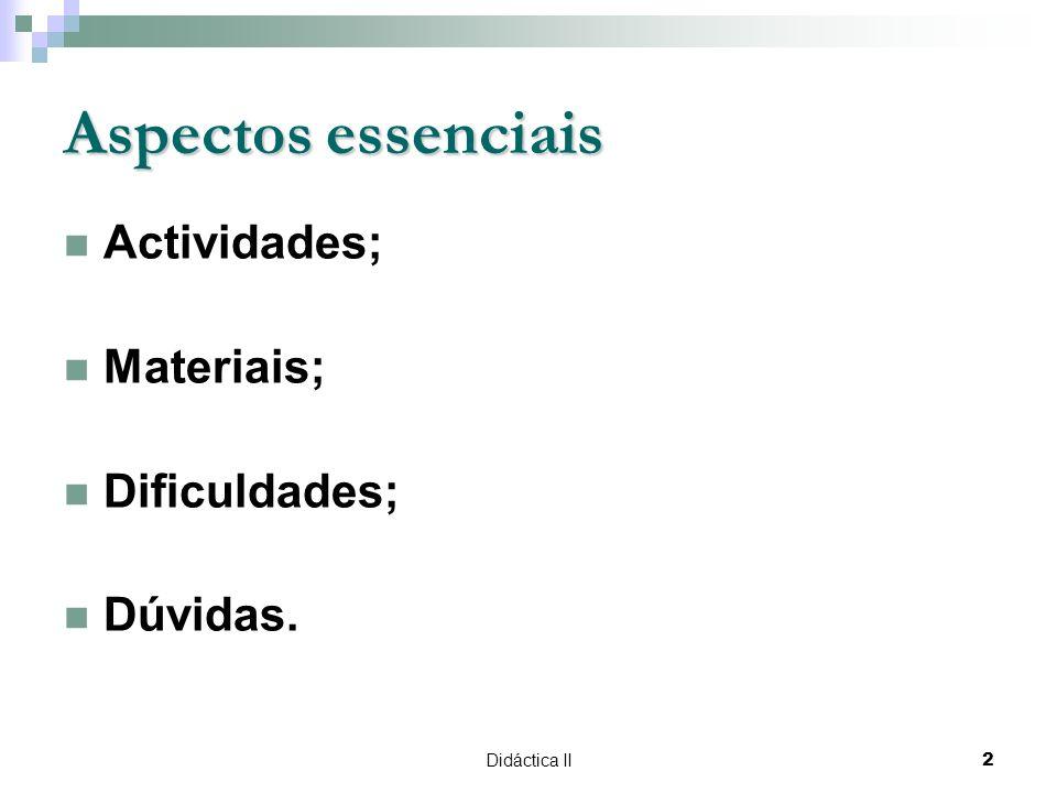 Didáctica II2 Aspectos essenciais Actividades; Materiais; Dificuldades; Dúvidas.