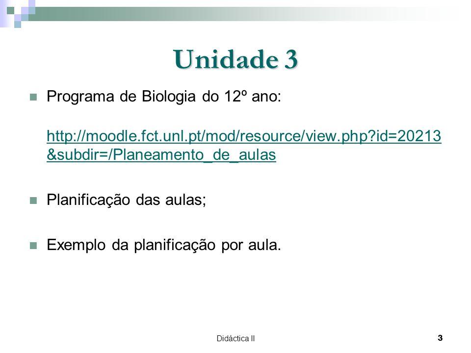 Didáctica II3 Unidade 3 Programa de Biologia do 12º ano: http://moodle.fct.unl.pt/mod/resource/view.php id=20213 &subdir=/Planeamento_de_aulas Planificação das aulas; Exemplo da planificação por aula.