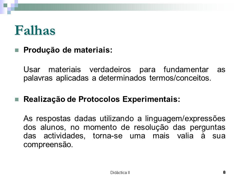 Didáctica II8 Falhas Produção de materiais: Usar materiais verdadeiros para fundamentar as palavras aplicadas a determinados termos/conceitos. Realiza