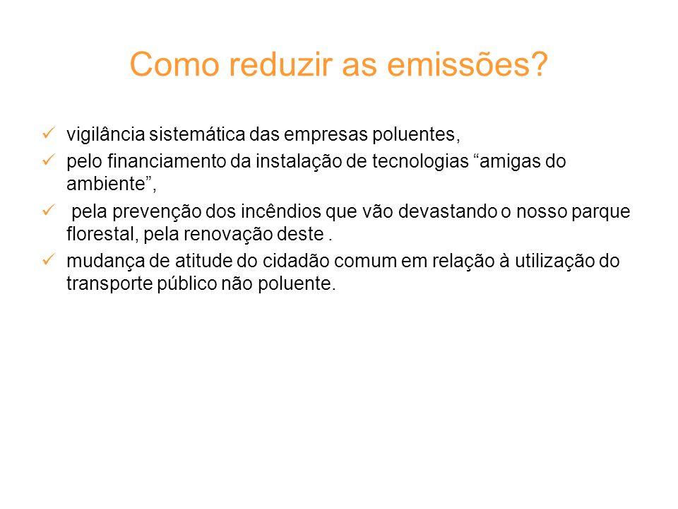 Como reduzir as emissões? vigilância sistemática das empresas poluentes, pelo financiamento da instalação de tecnologias amigas do ambiente, pela prev