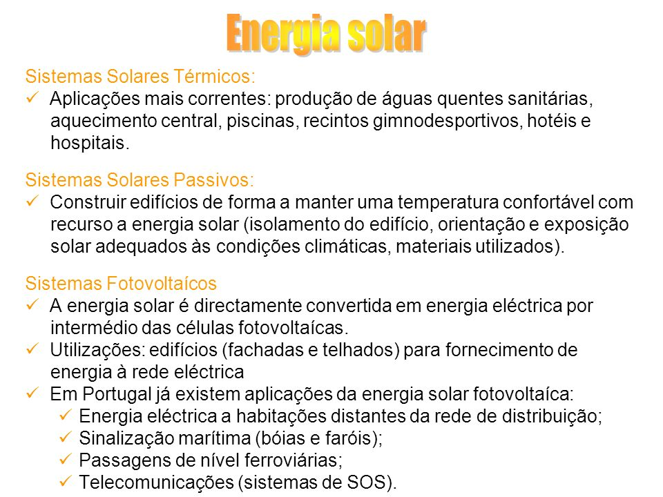 Sistemas Solares Térmicos: Aplicações mais correntes: produção de águas quentes sanitárias, aquecimento central, piscinas, recintos gimnodesportivos,