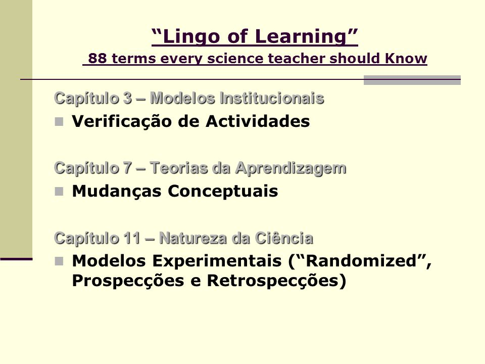 Lingo of Learning 88 terms every science teacher should Know Capítulo 3 – Modelos Institucionais Verificação de Actividades Capítulo 7 – Teorias da Ap