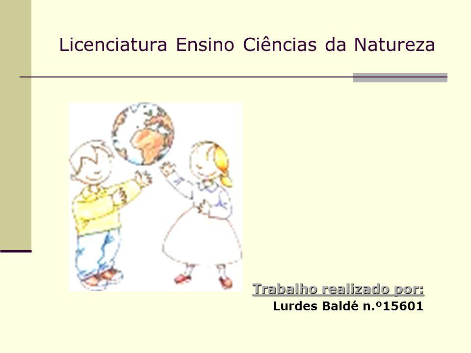 Licenciatura Ensino Ciências da Natureza Trabalho realizado por: Lurdes Baldé n.º15601