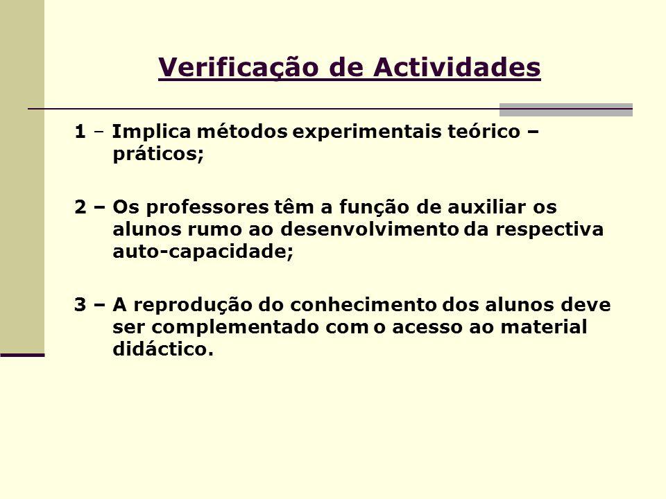 Verificação de Actividades 1 – Implica métodos experimentais teórico – práticos; 2 – Os professores têm a função de auxiliar os alunos rumo ao desenvo