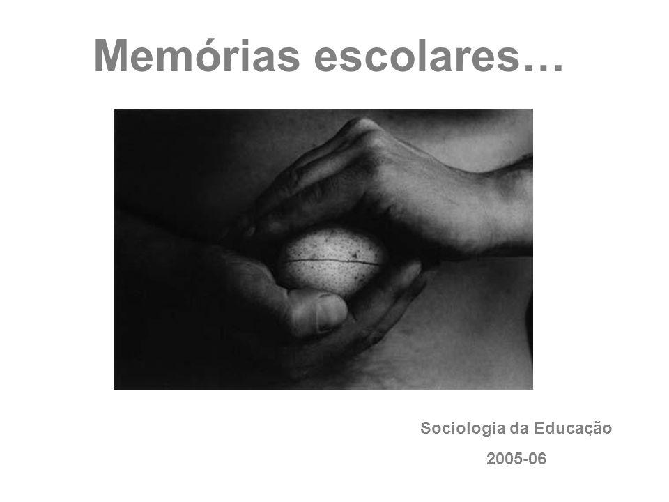 Memórias escolares… Sociologia da Educação 2005-06