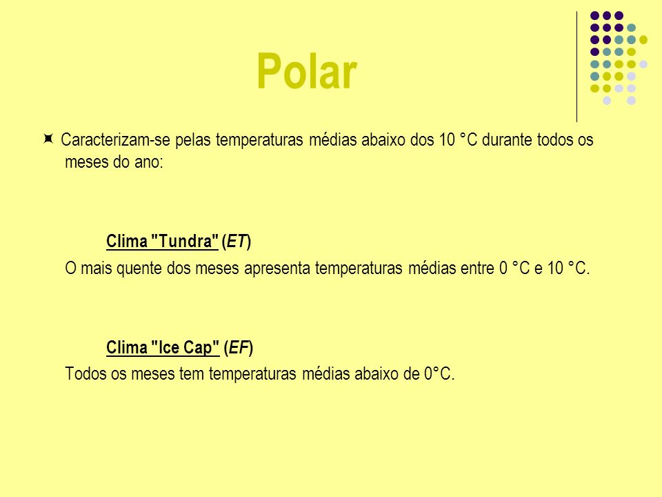 Polar Caracterizam-se pelas temperaturas médias abaixo dos 10 °C durante todos os meses do ano: Clima