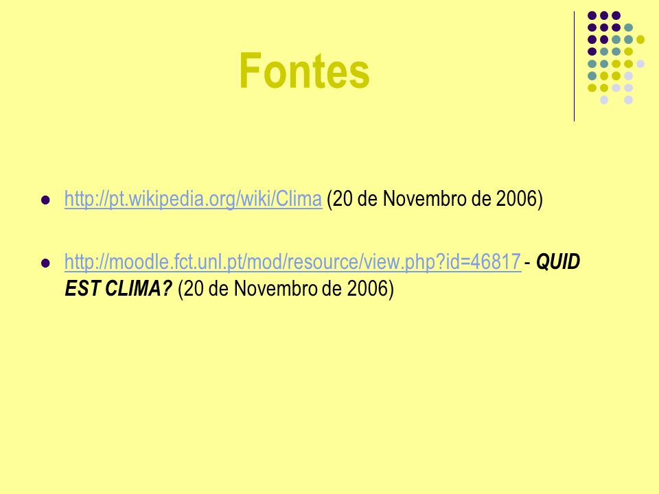 Fontes http://pt.wikipedia.org/wiki/Clima (20 de Novembro de 2006) http://pt.wikipedia.org/wiki/Clima http://moodle.fct.unl.pt/mod/resource/view.php?i