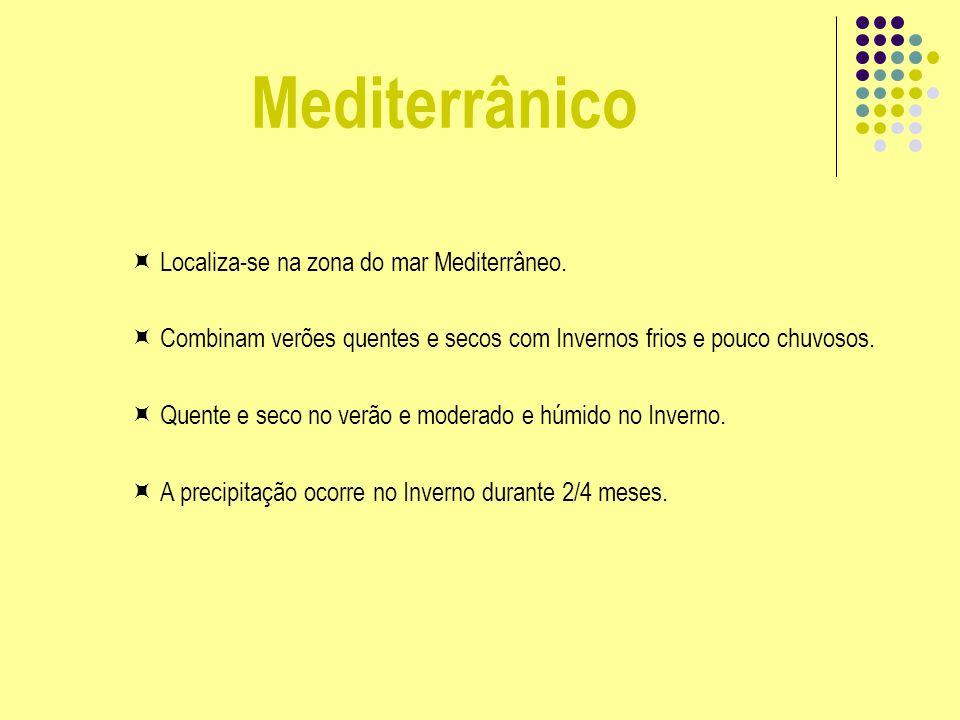 Mediterrânico Localiza-se na zona do mar Mediterrâneo. Combinam verões quentes e secos com Invernos frios e pouco chuvosos. Quente e seco no verão e m