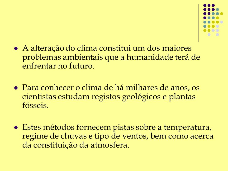 A atmosfera terrestre tem mudado ao longo dos tempos originando alterações importantes no clima global, regional e local.