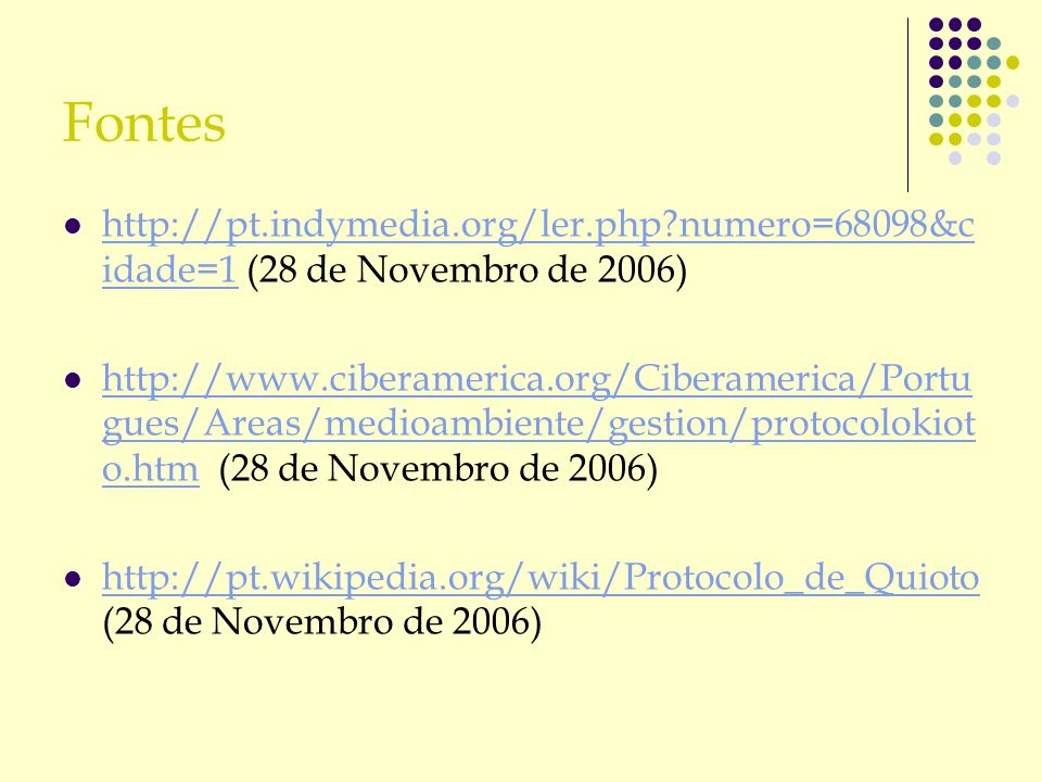 Fontes http://pt.indymedia.org/ler.php?numero=68098&c idade=1 (28 de Novembro de 2006) http://pt.indymedia.org/ler.php?numero=68098&c idade=1 http://w