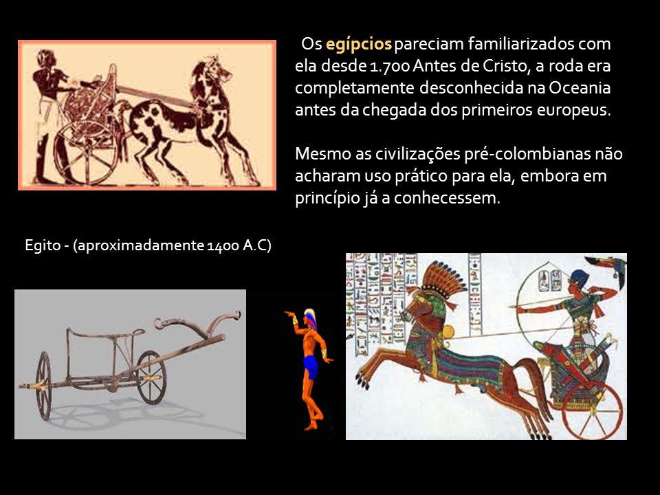 Os egípcios pareciam familiarizados com ela desde 1.700 Antes de Cristo, a roda era completamente desconhecida na Oceania antes da chegada dos primeiros europeus.