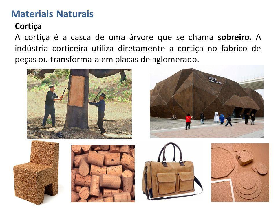Materiais Naturais Cortiça A cortiça é a casca de uma árvore que se chama sobreiro. A indústria corticeira utiliza diretamente a cortiça no fabrico de
