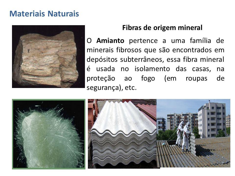 Fibras de origem mineral O Amianto pertence a uma família de minerais fibrosos que são encontrados em depósitos subterrâneos, essa fibra mineral é usa
