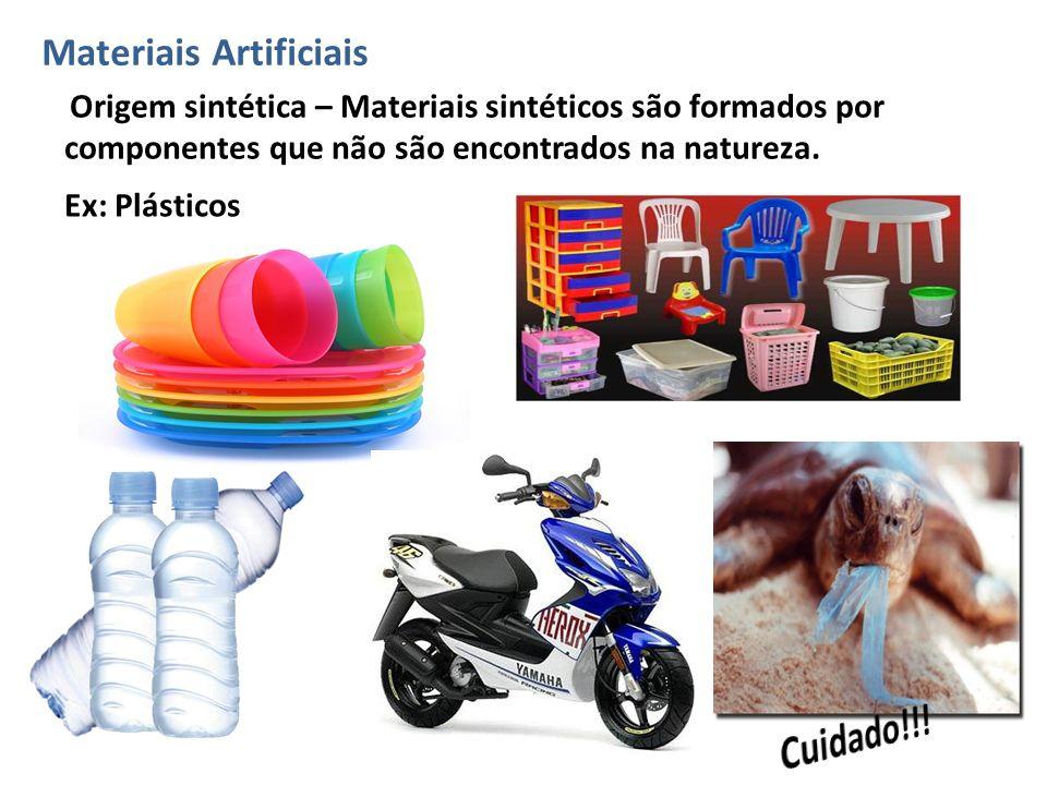 Materiais Artificiais Origem sintética – Materiais sintéticos são formados por componentes que não são encontrados na natureza. Ex: Plásticos