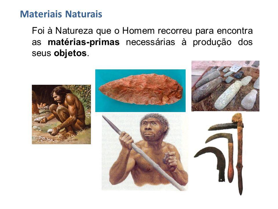 Foi à Natureza que o Homem recorreu para encontra as matérias-primas necessárias à produção dos seus objetos. Materiais Naturais