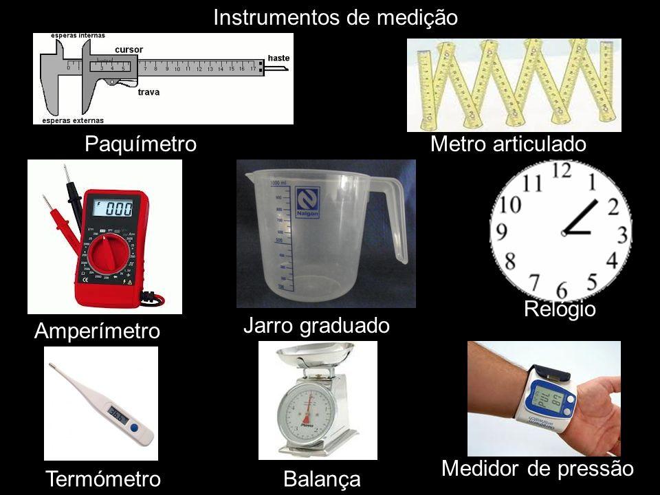 Instrumentos de medição Paquímetro Amperímetro Jarro graduado Metro articulado Relógio BalançaTermómetro sMedidor de pressão