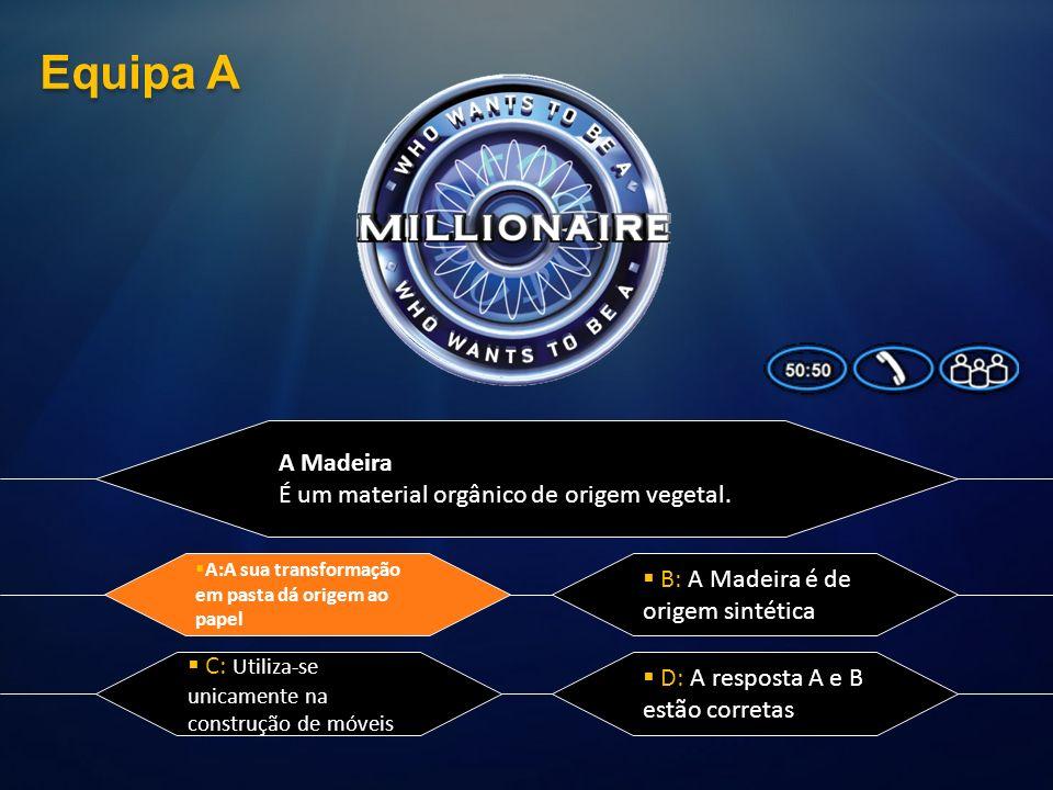 A Madeira É um material orgânico de origem vegetal. A: A sua transformação em pasta dá origem ao papel D: A resposta A e B estão corretas C: Utiliza-s