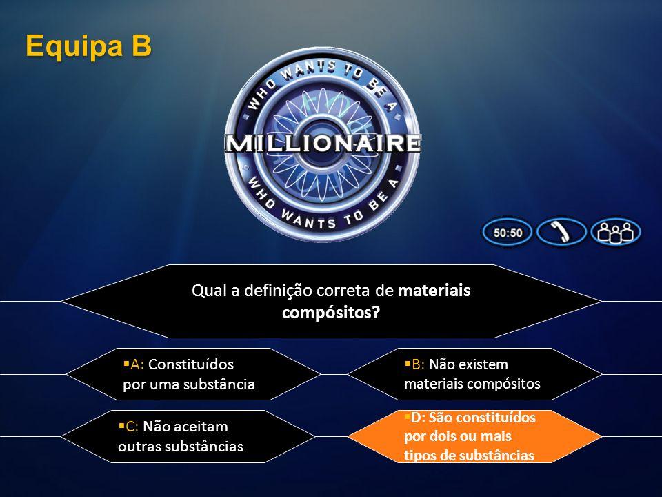 Qual a definição correta de materiais compósitos? A: Constituídos por uma substância D: São constituídos por dois ou mais tipos de substâncias C: Não