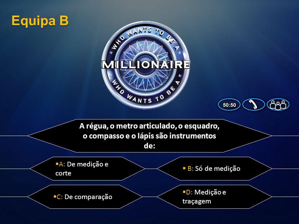 As primeiras ferramentas metálicas foram: A: Ferramentas de medição D: Nenhuma das anteriores C: Ferramentas de corte B: Ferramentas de traçagem Equip