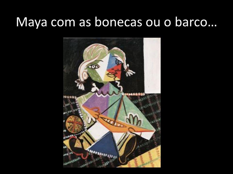 Maya com as bonecas ou o barco…