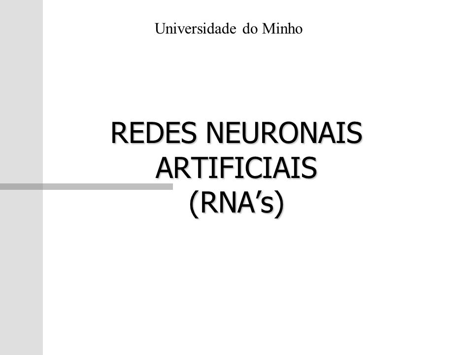 REDES NEURONAIS ARTIFICIAIS (RNAs) Universidade do Minho