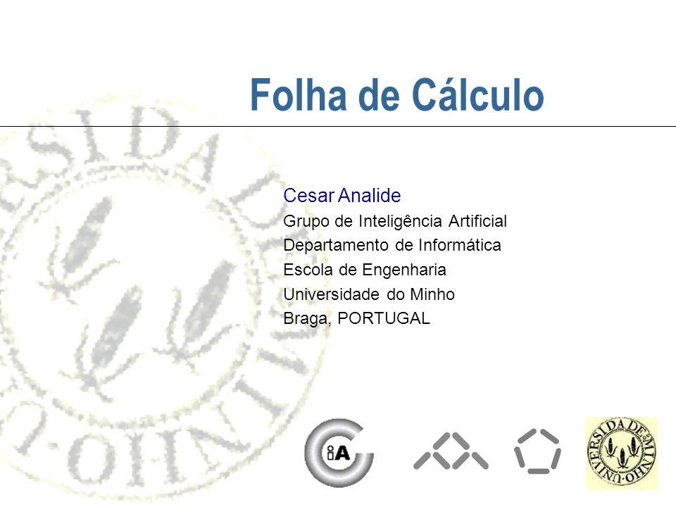 Folha de Cálculo Cesar Analide Grupo de Inteligência Artificial Departamento de Informática Escola de Engenharia Universidade do Minho Braga, PORTUGAL
