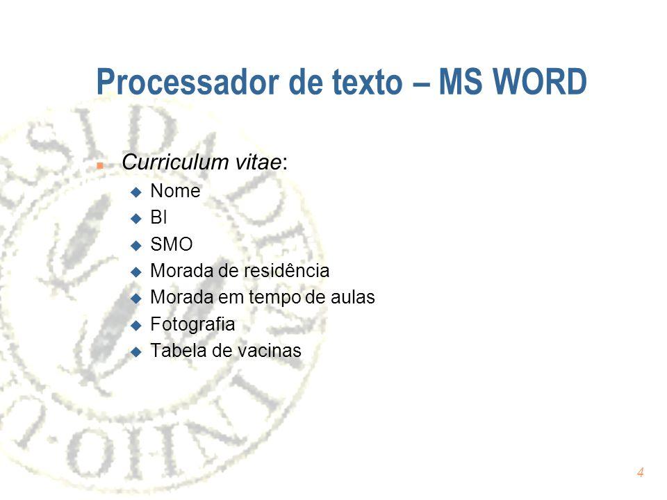 4 Processador de texto – MS WORD n Curriculum vitae: u Nome u BI u SMO u Morada de residência u Morada em tempo de aulas u Fotografia u Tabela de vacinas