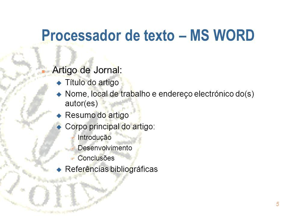 5 Processador de texto – MS WORD n Artigo de Jornal: u Título do artigo u Nome, local de trabalho e endereço electrónico do(s) autor(es) u Resumo do a