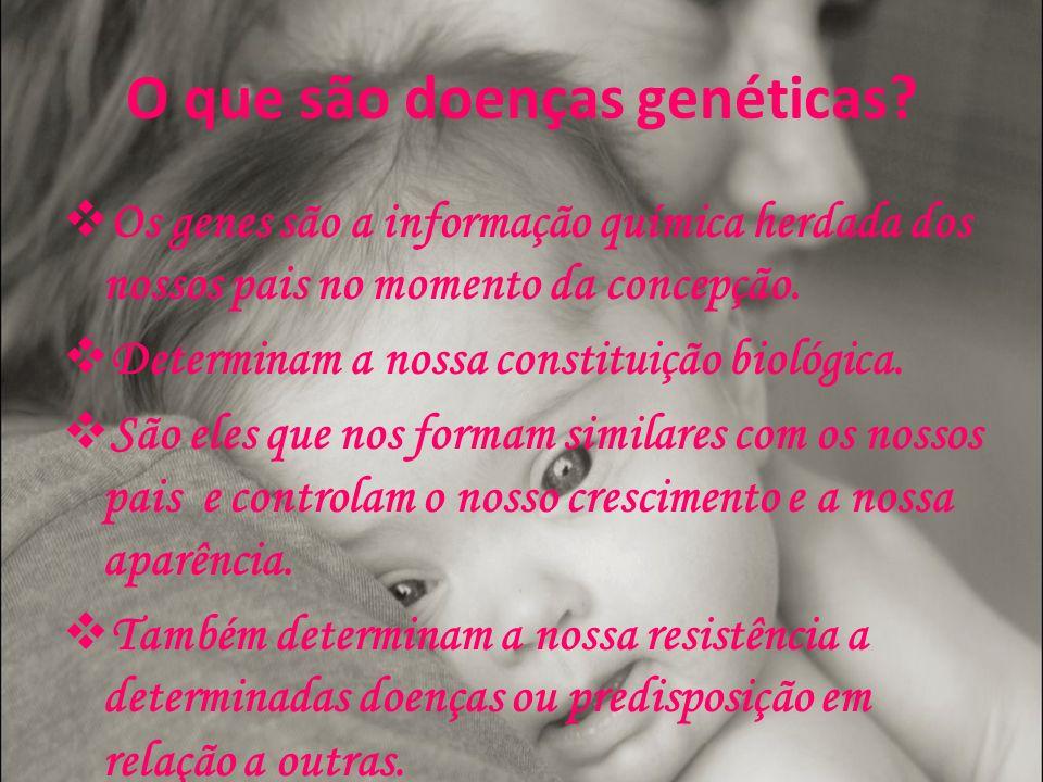 O que são doenças genéticas? Os genes são a informação química herdada dos nossos pais no momento da concepção. Determinam a nossa constituição biológ