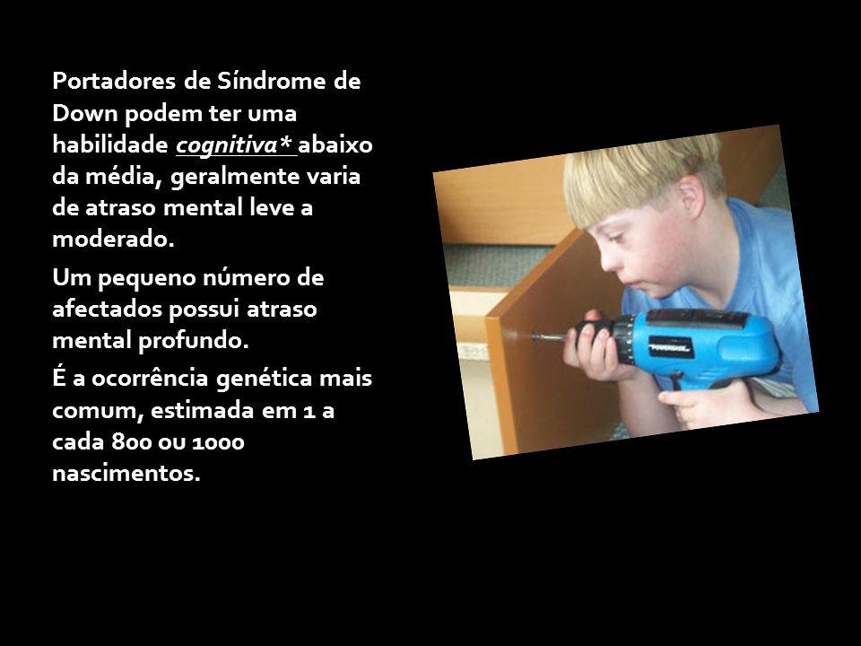 Portadores de Síndrome de Down podem ter uma habilidade cognitiva* abaixo da média, geralmente varia de atraso mental leve a moderado. Um pequeno núme