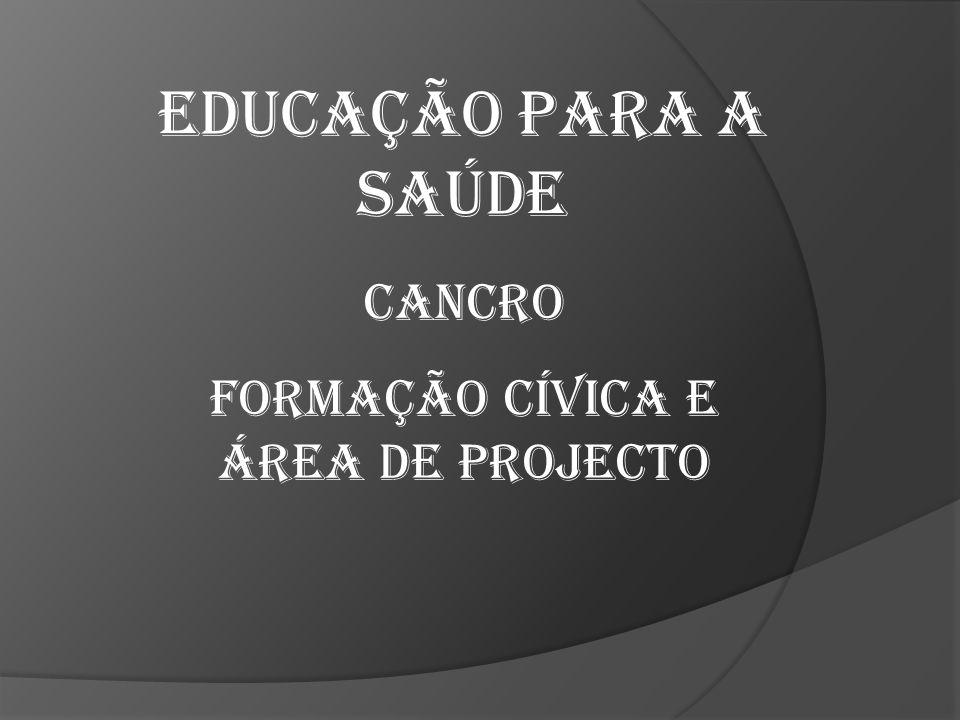 Educação para a Saúde Cancro Formação Cívica e Área de Projecto