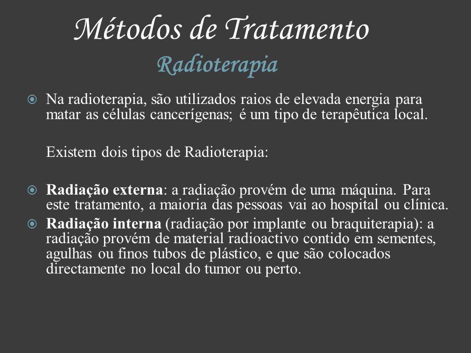 Métodos de Tratamento Radioterapia Na radioterapia, são utilizados raios de elevada energia para matar as células cancerígenas; é um tipo de terapêuti