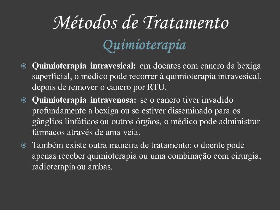 Métodos de Tratamento Quimioterapia Quimioterapia intravesical: em doentes com cancro da bexiga superficial, o médico pode recorrer à quimioterapia in