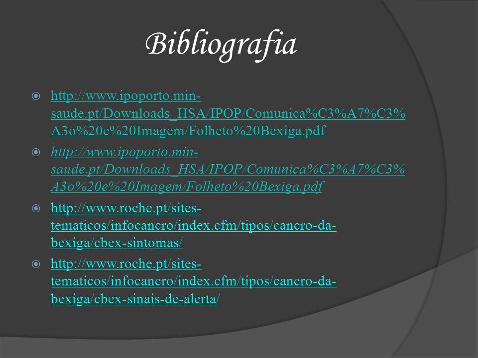 Bibliografia http://www.ipoporto.min- saude.pt/Downloads_HSA/IPOP/Comunica%C3%A7%C3% A3o%20e%20Imagem/Folheto%20Bexiga.pdf http://www.ipoporto.min- sa