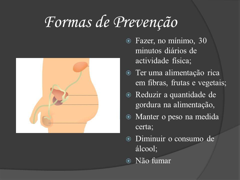 Formas de Prevenção Fazer, no mínimo, 30 minutos diários de actividade física; Ter uma alimentação rica em fibras, frutas e vegetais; Reduzir a quanti