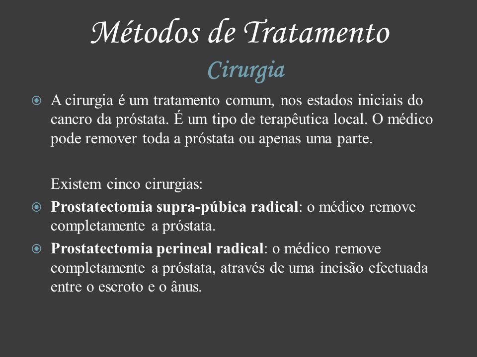 Métodos de Tratamento Cirurgia A cirurgia é um tratamento comum, nos estados iniciais do cancro da próstata. É um tipo de terapêutica local. O médico