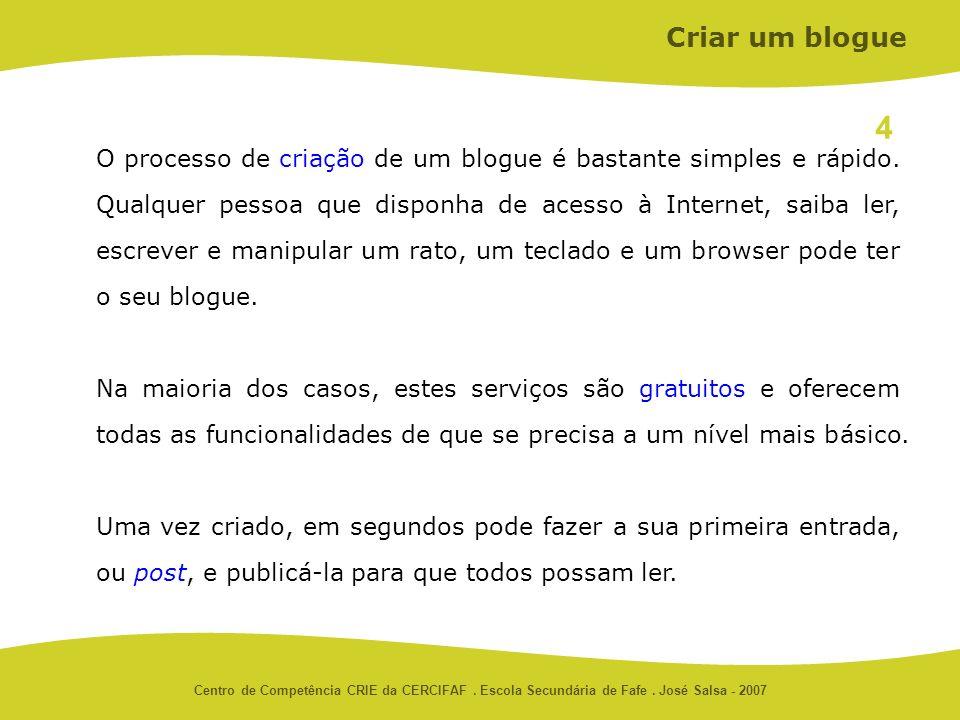 Centro de Competência CRIE da CERCIFAF. Escola Secundária de Fafe. José Salsa - 2007 O processo de criação de um blogue é bastante simples e rápido. Q