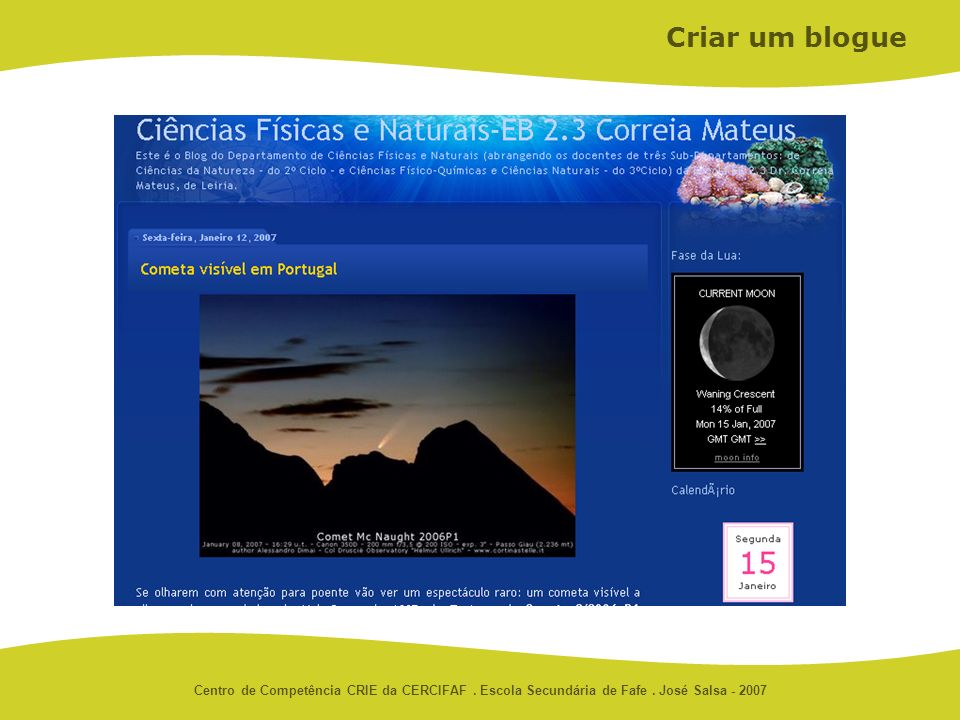 Centro de Competência CRIE da CERCIFAF. Escola Secundária de Fafe. José Salsa - 2007 Criar um blogue