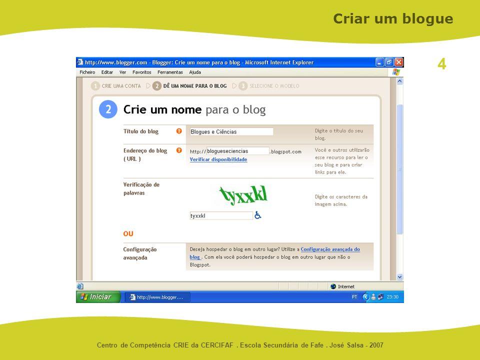 Centro de Competência CRIE da CERCIFAF. Escola Secundária de Fafe. José Salsa - 2007 Criar um blogue 4