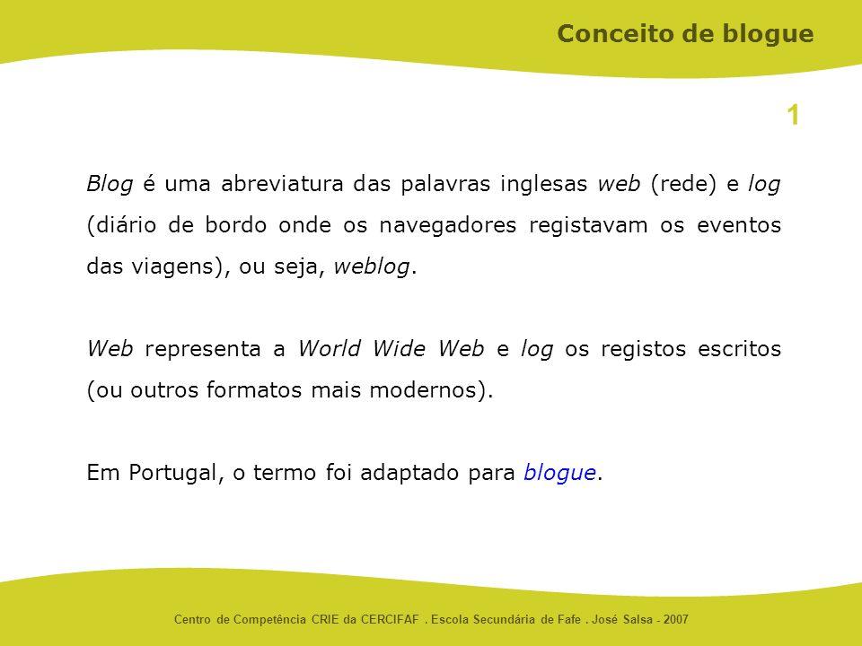 Centro de Competência CRIE da CERCIFAF. Escola Secundária de Fafe. José Salsa - 2007 Blog é uma abreviatura das palavras inglesas web (rede) e log (di