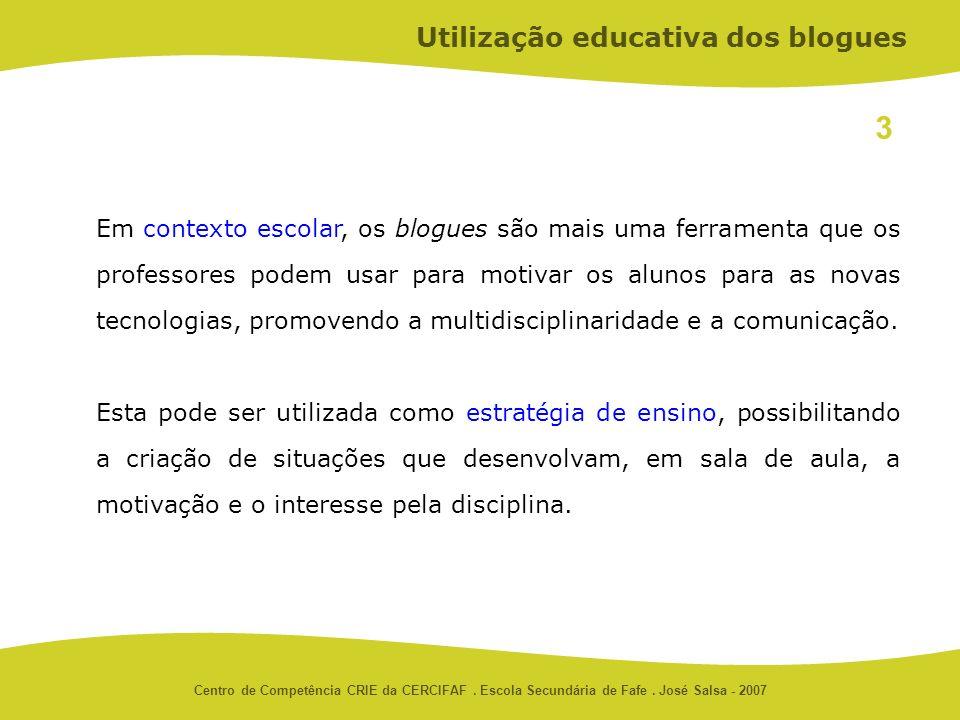 Centro de Competência CRIE da CERCIFAF. Escola Secundária de Fafe. José Salsa - 2007 Em contexto escolar, os blogues são mais uma ferramenta que os pr