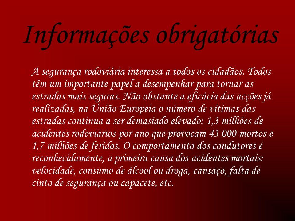 Informações obrigatórias A segurança rodoviária interessa a todos os cidadãos.