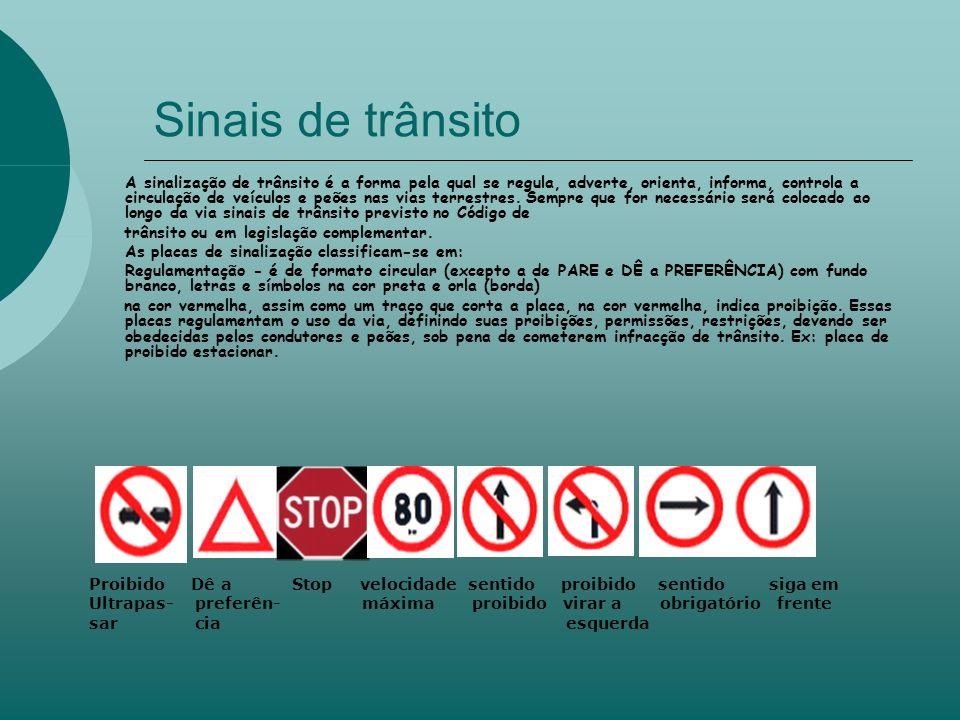 Sinais de trânsito A sinalização de trânsito é a forma pela qual se regula, adverte, orienta, informa, controla a circulação de veículos e peões nas vias terrestres.